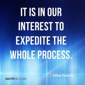 It is in our interest to expedite the whole process.