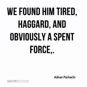 Adnan Pachachi - We found him tired, haggard, and obviously a spent force.