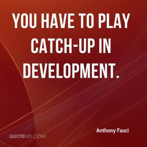 You have to play catch-up in development.
