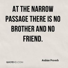 At the narrow passage there is no brother and no friend.