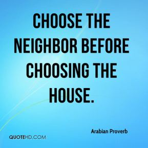 Choose the neighbor before choosing the house.