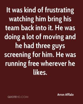 It was kind of frustrating watching him bring his team back into it. He was doing a lot of moving and he had three guys screening for him. He was running free wherever he likes.