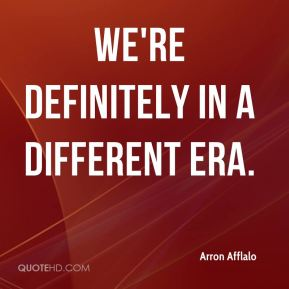 Arron Afflalo - We're definitely in a different era.
