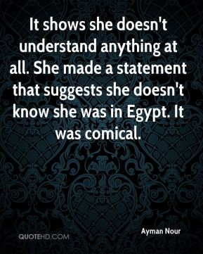 It shows she doesn't understand anything at all. She made a statement that suggests she doesn't know she was in Egypt. It was comical.