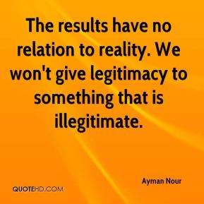 Ayman Nour - The results have no relation to reality. We won't give legitimacy to something that is illegitimate.