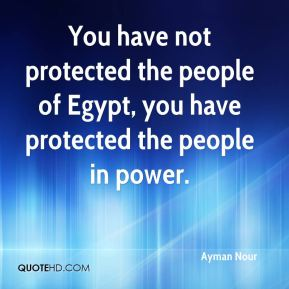 You have not protected the people of Egypt, you have protected the people in power.