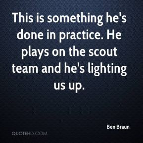 This is something he's done in practice. He plays on the scout team and he's lighting us up.