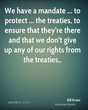 We have a mandate ... to protect ... the treaties, to ensure that they're there and that we don't give up any of our rights from the treaties.