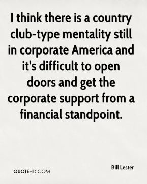 Bill Lester - I think there is a country club-type mentality still in corporate America and it's difficult to open doors and get the corporate support from a financial standpoint.