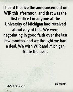 Bill Martin - I heard the live the announcement on WJR this afternoon, and that was the first notice I or anyone at the University of Michigan had received about any of this. We were negotiating in good faith over the last few months, and we thought we had a deal. We wish WJR and Michigan State the best.