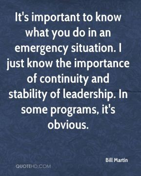 Bill Martin - It's important to know what you do in an emergency situation. I just know the importance of continuity and stability of leadership. In some programs, it's obvious.