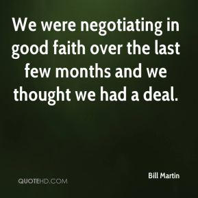 We were negotiating in good faith over the last few months and we thought we had a deal.
