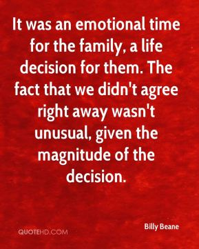It was an emotional time for the family, a life decision for them. The fact that we didn't agree right away wasn't unusual, given the magnitude of the decision.
