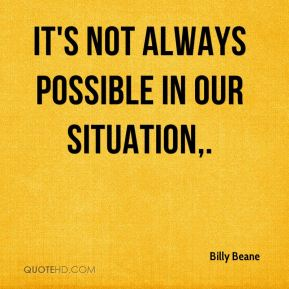 It's not always possible in our situation.