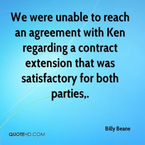Billy Beane - We were unable to reach an agreement with Ken regarding a contract extension that was satisfactory for both parties.