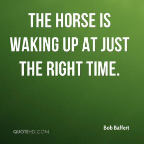 The horse is waking up at just the right time.