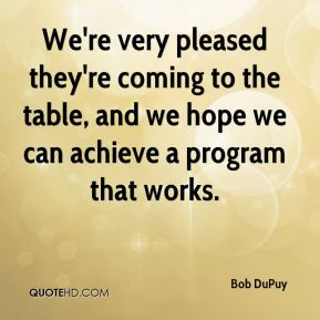 We're very pleased they're coming to the table, and we hope we can achieve a program that works.