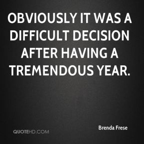 Obviously it was a difficult decision after having a tremendous year.