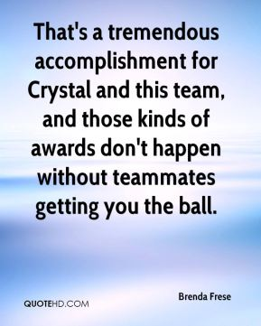Brenda Frese - That's a tremendous accomplishment for Crystal and this team, and those kinds of awards don't happen without teammates getting you the ball.