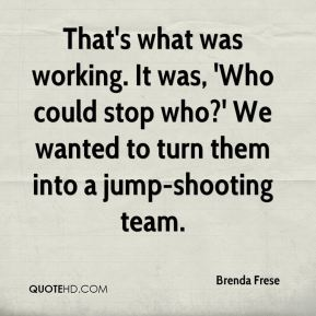 That's what was working. It was, 'Who could stop who?' We wanted to turn them into a jump-shooting team.