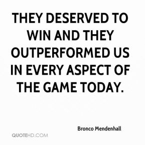 Bronco Mendenhall - They deserved to win and they outperformed us in every aspect of the game today.