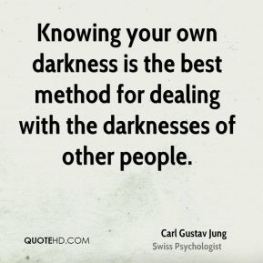 Carl Gustav Jung - Knowing your own darkness is the best method for dealing with the darknesses of other people.