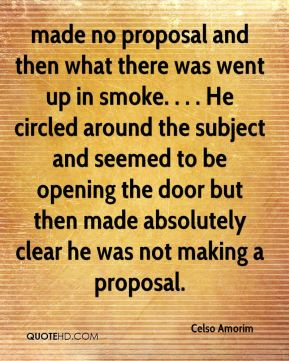 Celso Amorim - made no proposal and then what there was went up in smoke. . . . He circled around the subject and seemed to be opening the door but then made absolutely clear he was not making a proposal.