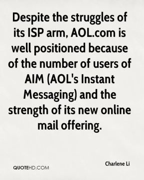 Despite the struggles of its ISP arm, AOL.com is well positioned because of the number of users of AIM (AOL's Instant Messaging) and the strength of its new online mail offering.