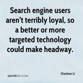Search engine users aren't terribly loyal, so a better or more targeted technology could make headway.