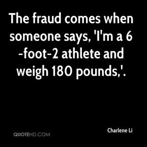 Charlene Li - The fraud comes when someone says, 'I'm a 6-foot-2 athlete and weigh 180 pounds,'.