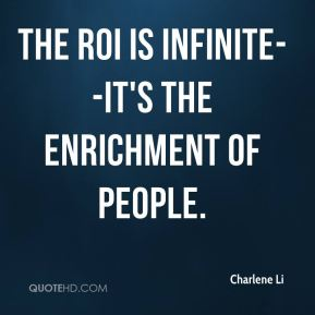 The ROI is infinite--it's the enrichment of people.