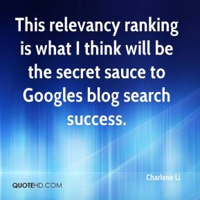 This relevancy ranking is what I think will be the secret sauce to Googles blog search success.