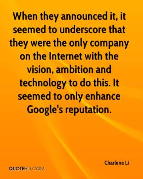 Charlene Li - When they announced it, it seemed to underscore that they were the only company on the Internet with the vision, ambition and technology to do this. It seemed to only enhance Google's reputation.