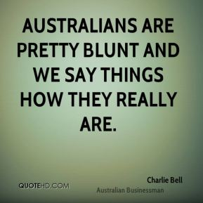 Charlie Bell - Australians are pretty blunt and we say things how they really are.