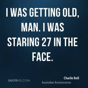 Charlie Bell - I was getting old, man. I was staring 27 in the face.