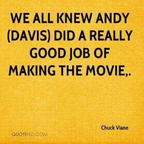 We all knew Andy (Davis) did a really good job of making the movie.