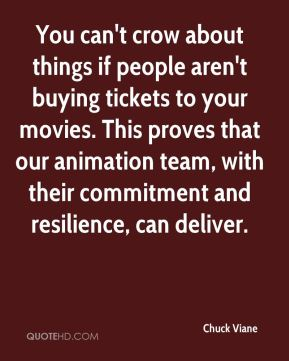 You can't crow about things if people aren't buying tickets to your movies. This proves that our animation team, with their commitment and resilience, can deliver.