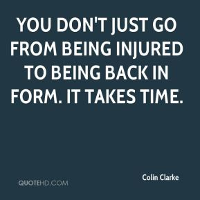 You don't just go from being injured to being back in form. It takes time.