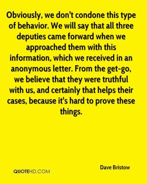 Obviously, we don't condone this type of behavior. We will say that all three deputies came forward when we approached them with this information, which we received in an anonymous letter. From the get-go, we believe that they were truthful with us, and certainly that helps their cases, because it's hard to prove these things.