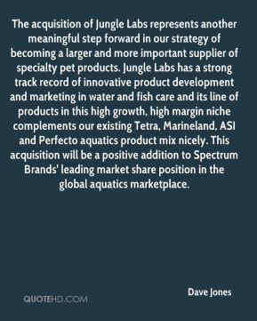 Dave Jones - The acquisition of Jungle Labs represents another meaningful step forward in our strategy of becoming a larger and more important supplier of specialty pet products. Jungle Labs has a strong track record of innovative product development and marketing in water and fish care and its line of products in this high growth, high margin niche complements our existing Tetra, Marineland, ASI and Perfecto aquatics product mix nicely. This acquisition will be a positive addition to Spectrum Brands' leading market share position in the global aquatics marketplace.