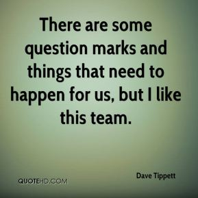 Dave Tippett - There are some question marks and things that need to happen for us, but I like this team.