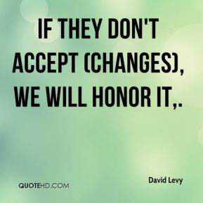 If they don't accept (changes), we will honor it.