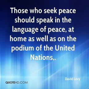 Those who seek peace should speak in the language of peace, at home as well as on the podium of the United Nations.