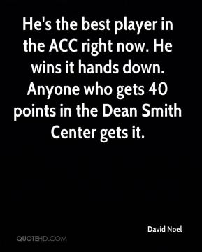 He's the best player in the ACC right now. He wins it hands down. Anyone who gets 40 points in the Dean Smith Center gets it.