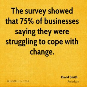The survey showed that 75% of businesses saying they were struggling to cope with change.
