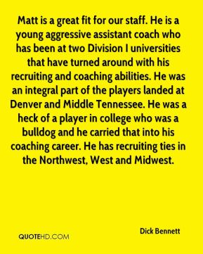Matt is a great fit for our staff. He is a young aggressive assistant coach who has been at two Division I universities that have turned around with his recruiting and coaching abilities. He was an integral part of the players landed at Denver and Middle Tennessee. He was a heck of a player in college who was a bulldog and he carried that into his coaching career. He has recruiting ties in the Northwest, West and Midwest.