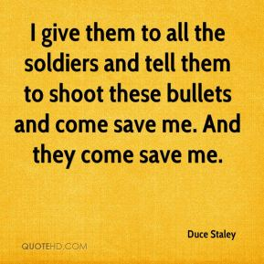 I give them to all the soldiers and tell them to shoot these bullets and come save me. And they come save me.