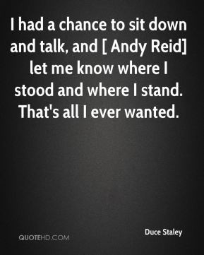 I had a chance to sit down and talk, and [ Andy Reid] let me know where I stood and where I stand. That's all I ever wanted.