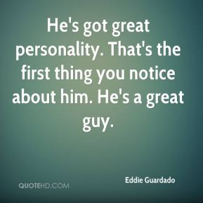 Eddie Guardado - He's got great personality. That's the first thing you notice about him. He's a great guy.