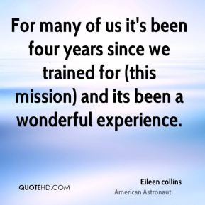 For many of us it's been four years since we trained for (this mission) and its been a wonderful experience.